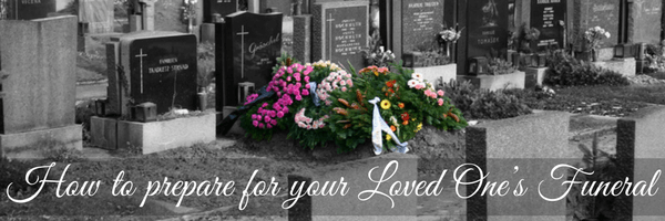 How to Prepare for Your Loved One's Funeral