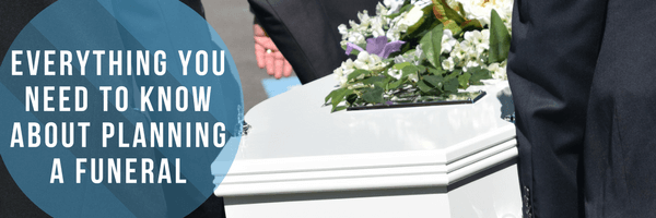 Everything You Need to Know About Planning a Funeral