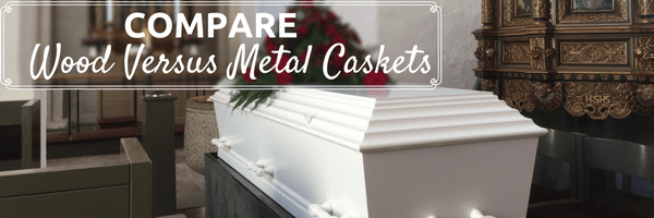 Compare Wood versus Metal Caskets