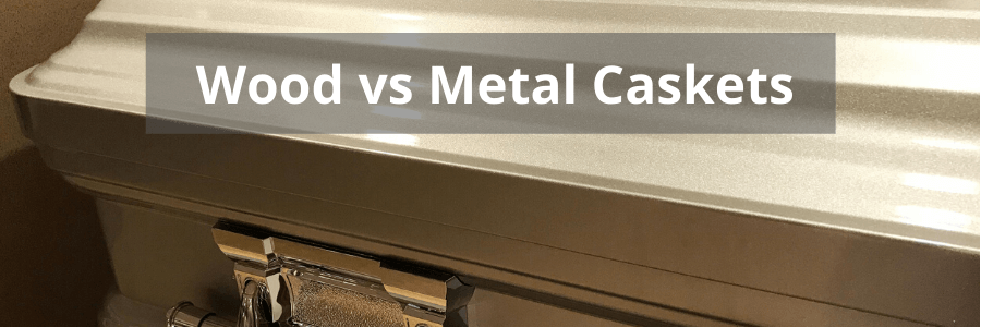 Wood vs Metal Caskets